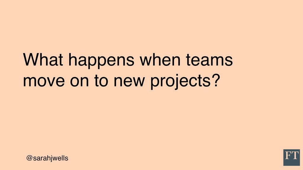 @sarahjwells What happens when teams move on to...