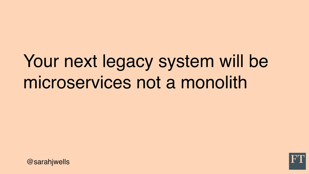 @sarahjwells Your next legacy system will be mi...
