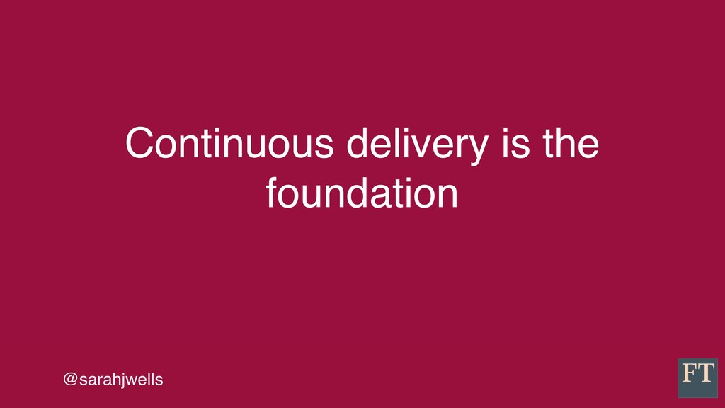 @sarahjwells Continuous delivery is the foundat...