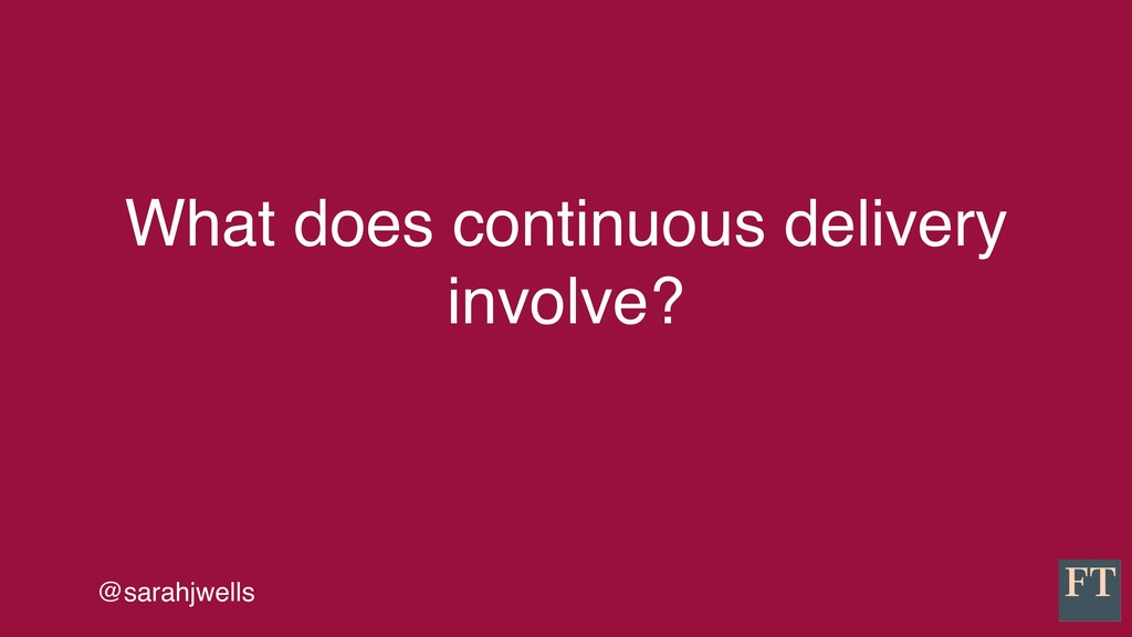 @sarahjwells What does continuous delivery invo...