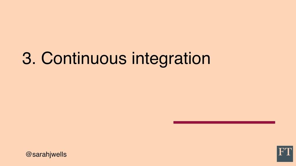 @sarahjwells 3. Continuous integration
