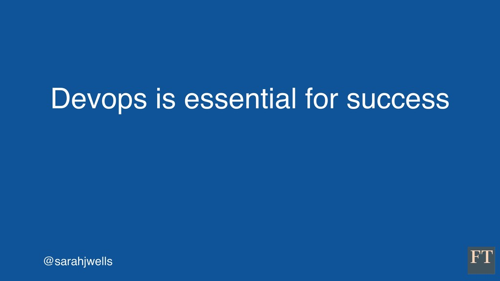 @sarahjwells Devops is essential for success