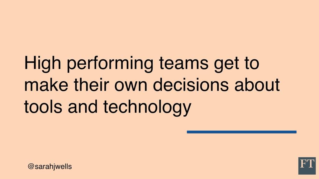@sarahjwells High performing teams get to make ...