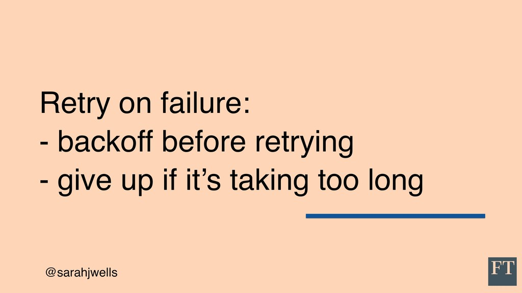 @sarahjwells Retry on failure: - backoff before...