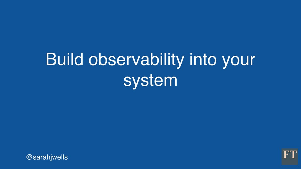 @sarahjwells Build observability into your syst...