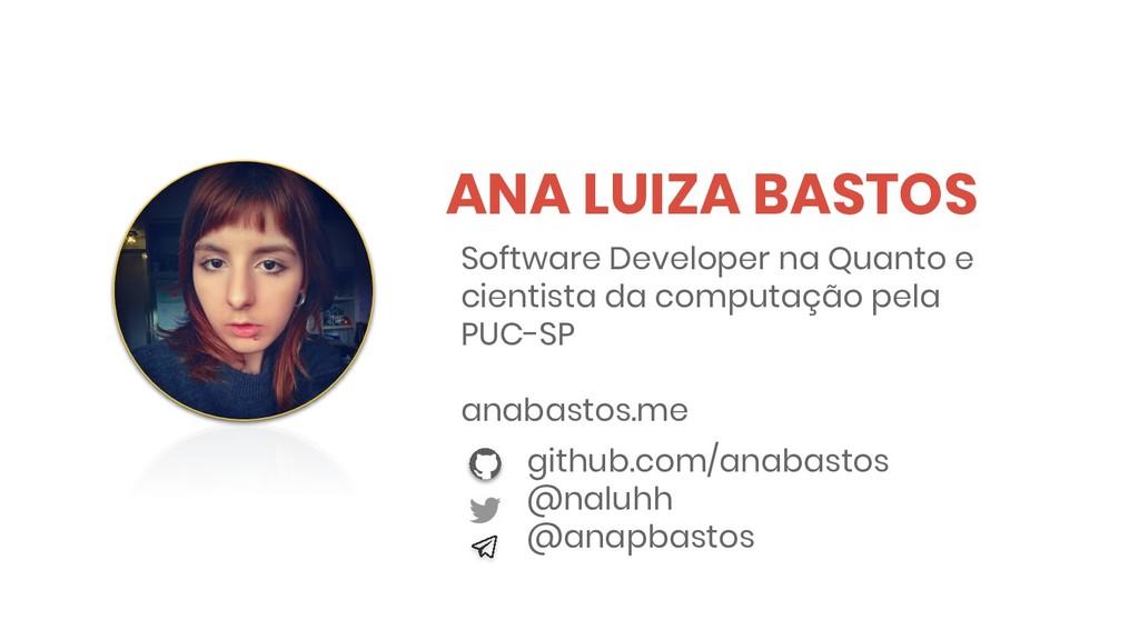 ANA LUIZA BASTOS github.com/anabastos @naluhh @...