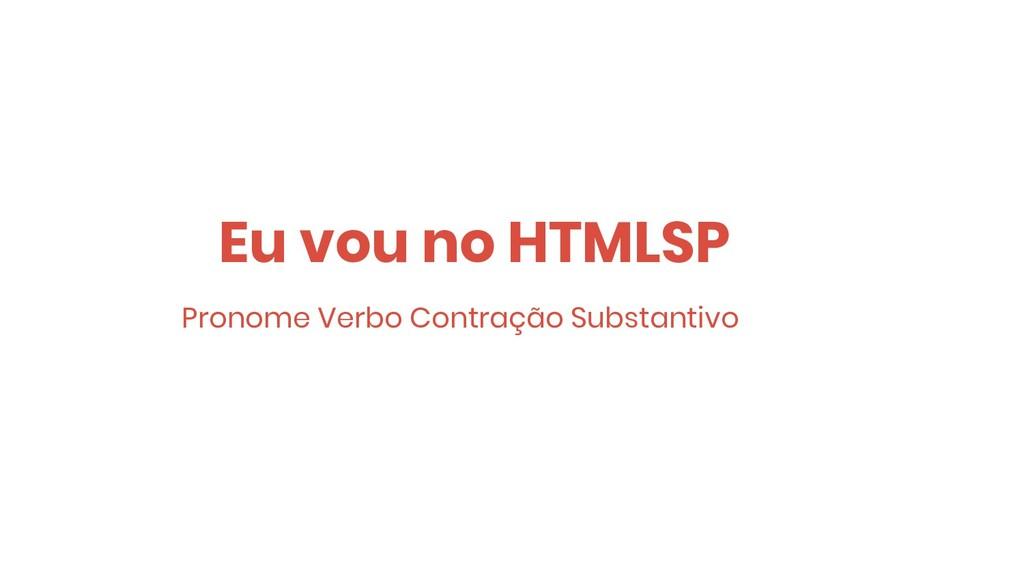 Eu vou no HTMLSP Pronome Verbo Contração Substa...