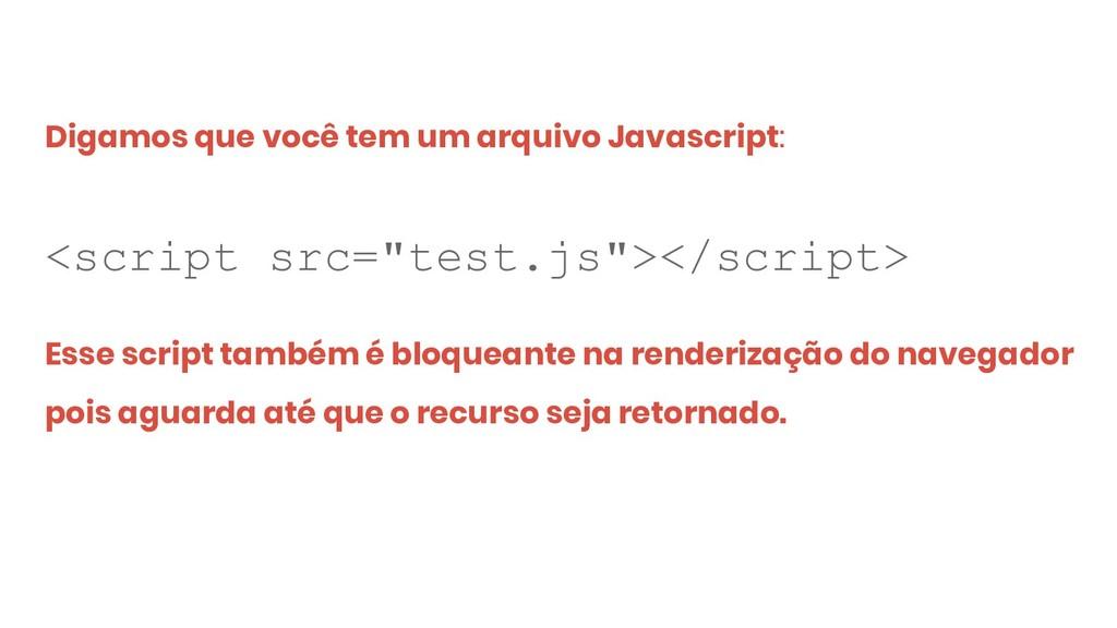 Digamos que você tem um arquivo Javascript: <sc...