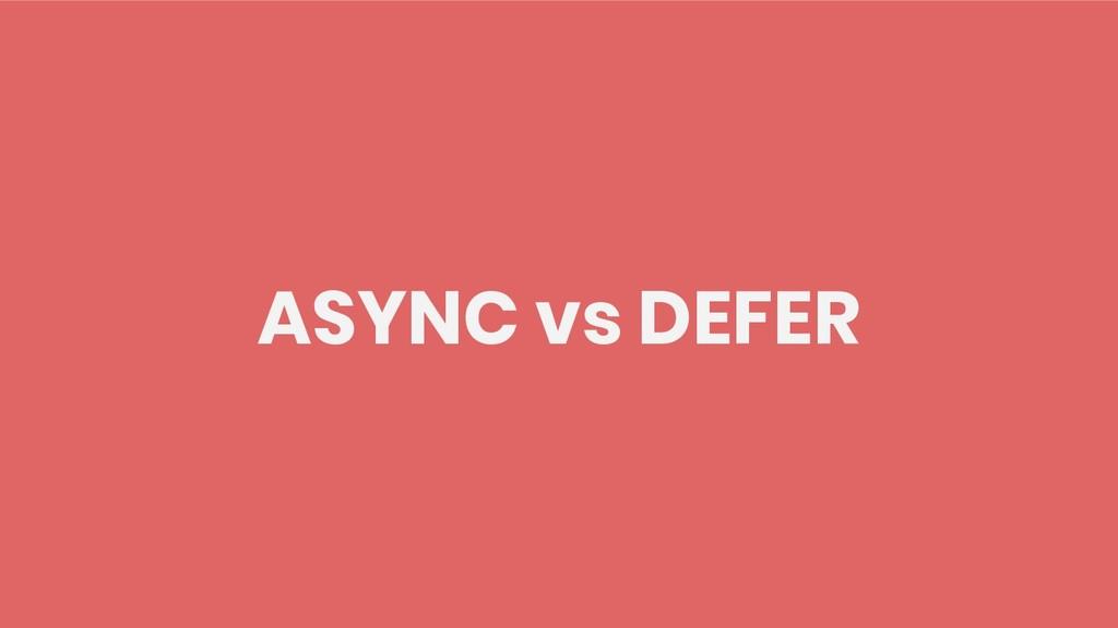 ASYNC vs DEFER