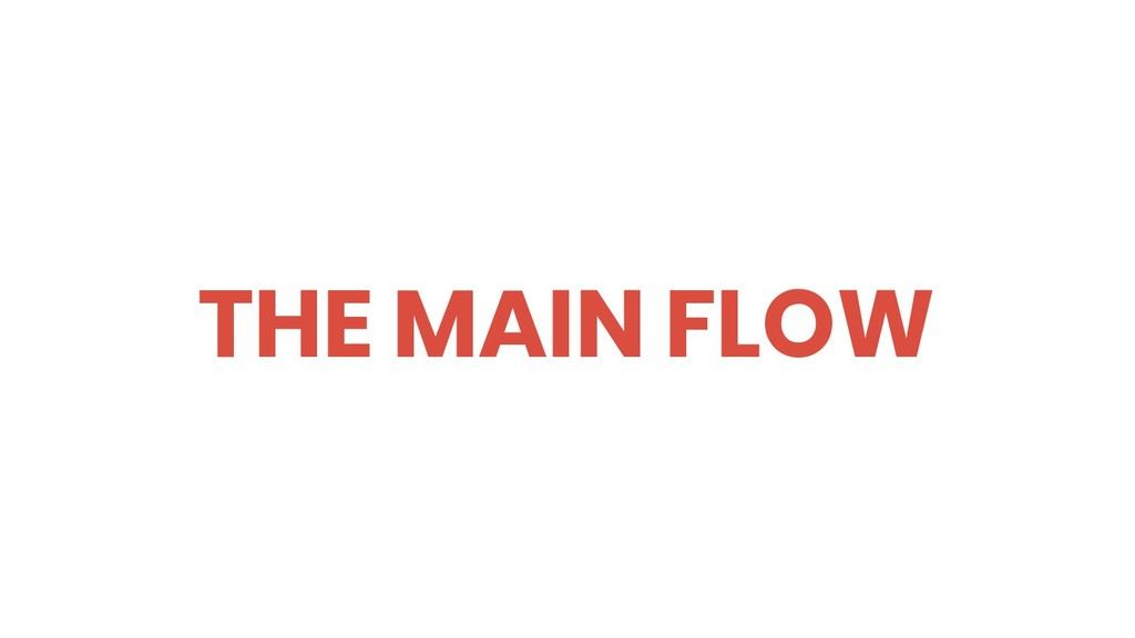 THE MAIN FLOW
