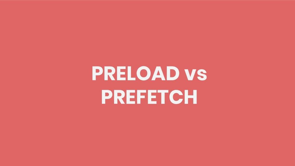PRELOAD vs PREFETCH