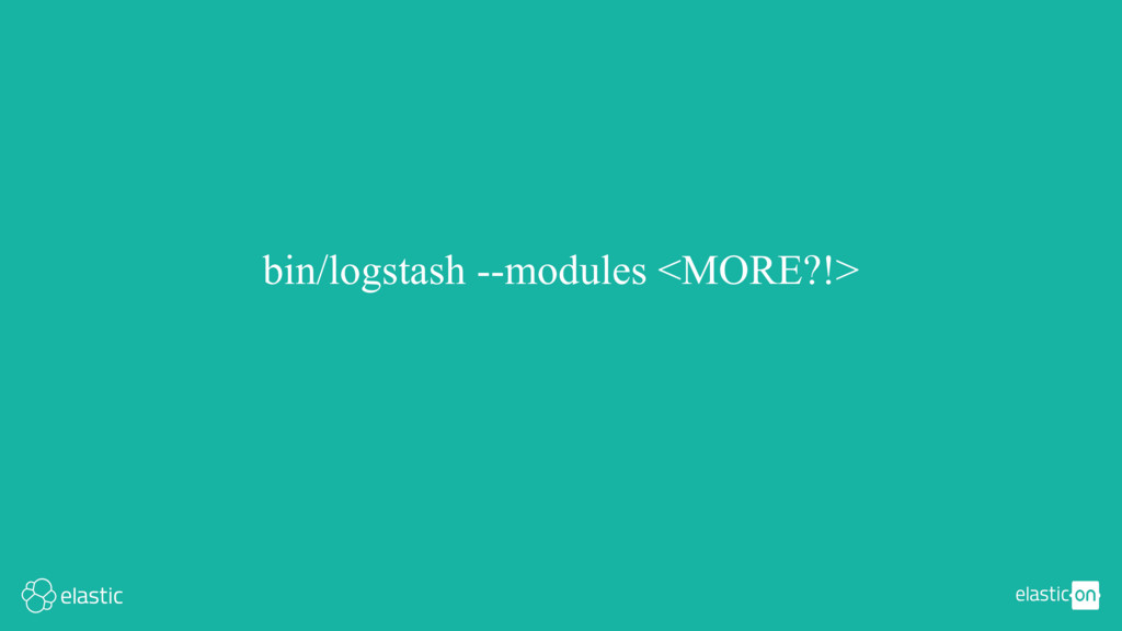 bin/logstash --modules <MORE?!>