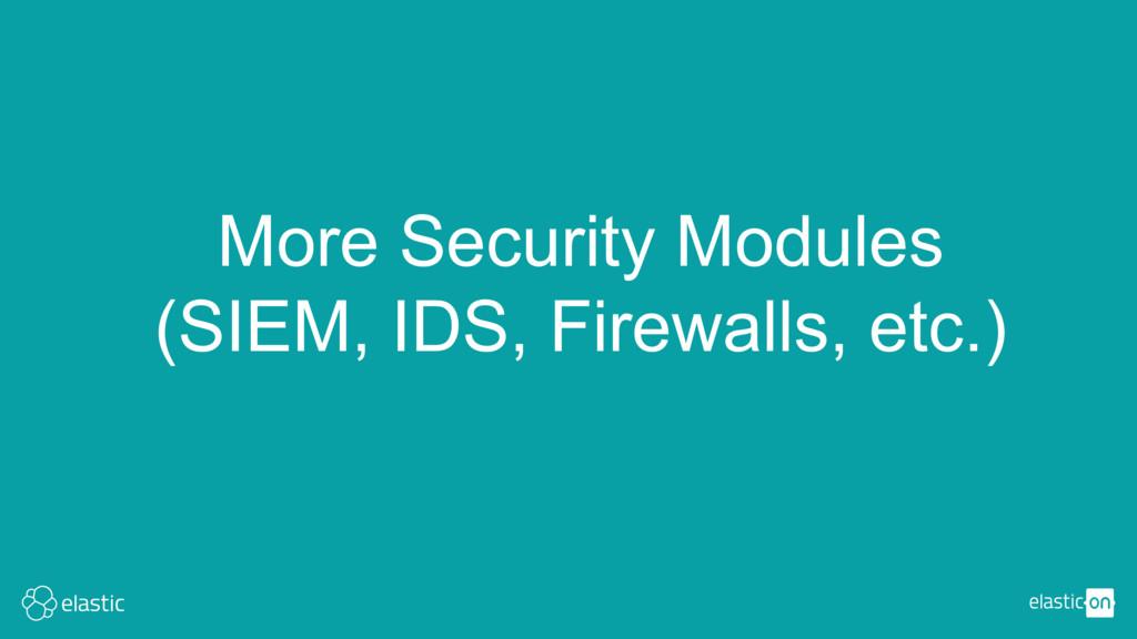More Security Modules (SIEM, IDS, Firewalls, et...
