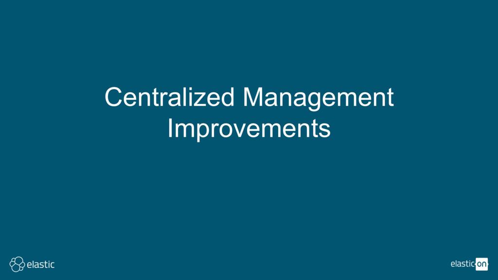 Centralized Management Improvements