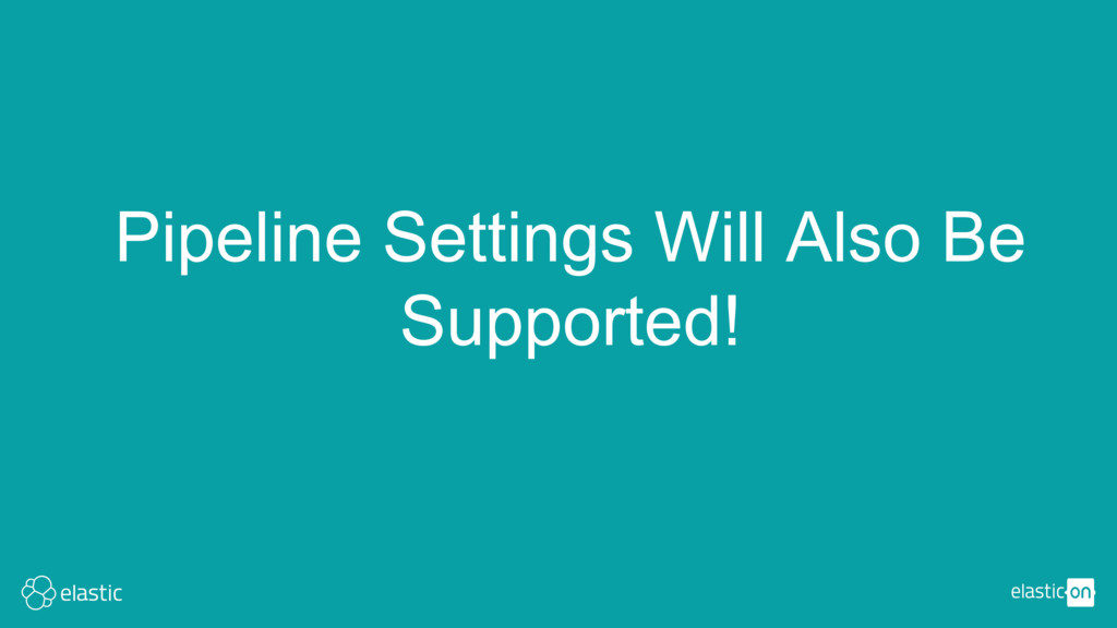 Pipeline Settings Will Also Be Supported!