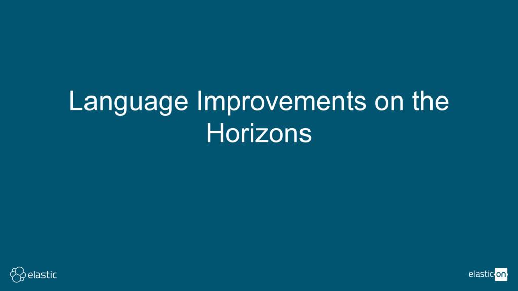 Language Improvements on the Horizons
