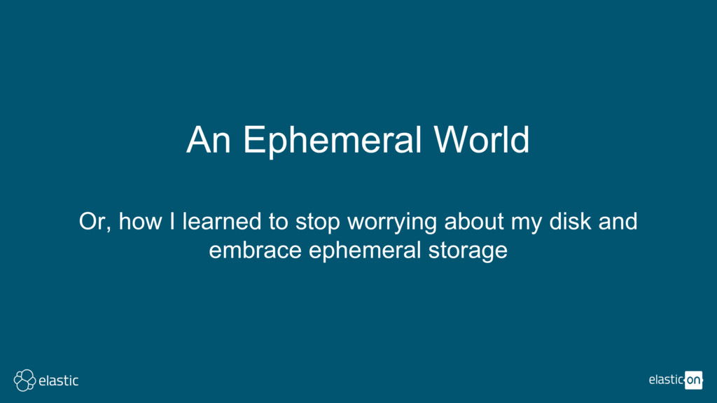 An Ephemeral World Or, how I learned to stop wo...