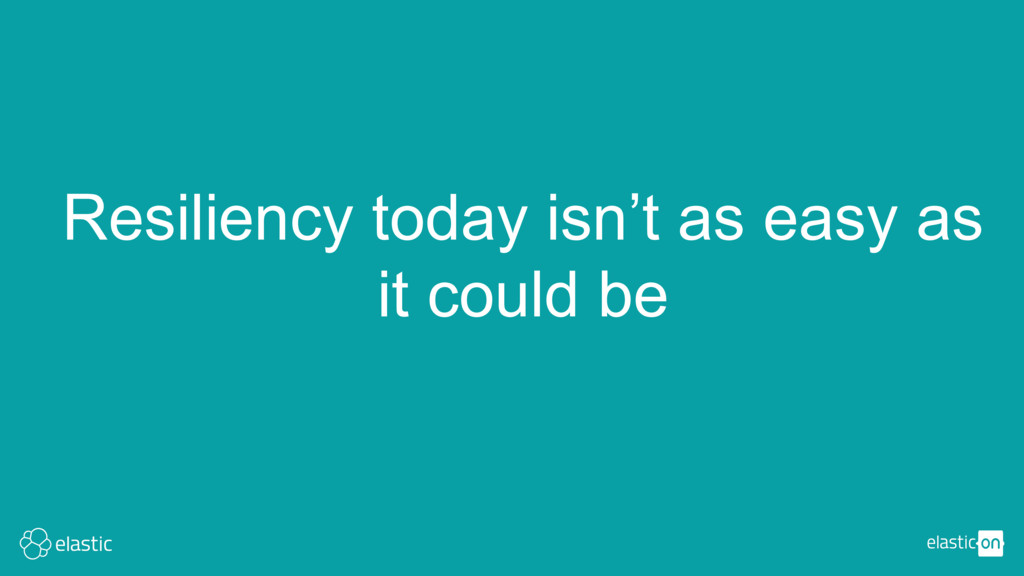 Resiliency today isn't as easy as it could be