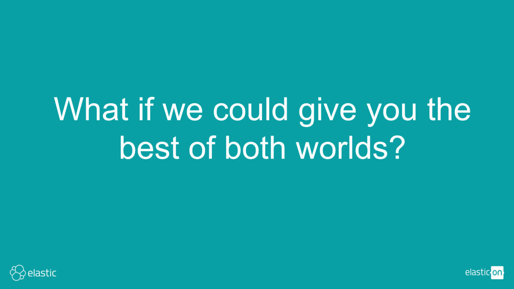 What if we could give you the best of both worl...