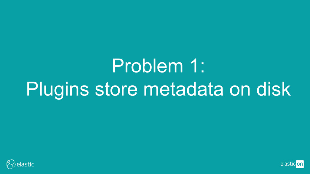 Problem 1: Plugins store metadata on disk