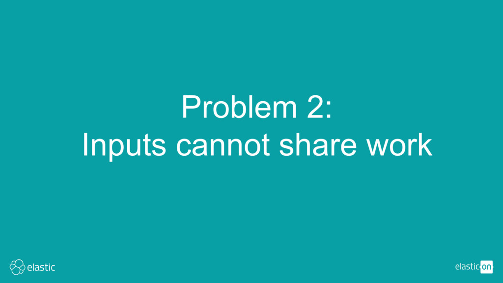 Problem 2: Inputs cannot share work