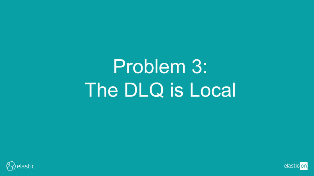 Problem 3: The DLQ is Local