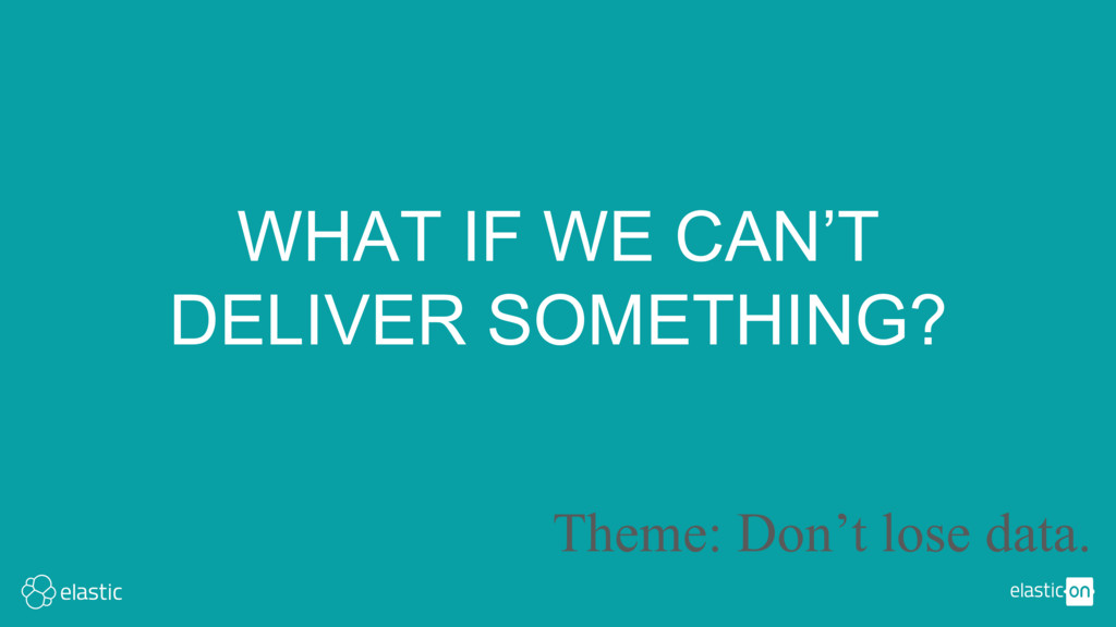 WHAT IF WE CAN'T DELIVER SOMETHING? Theme: Don'...