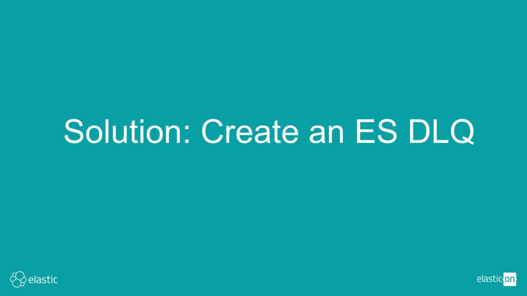Solution: Create an ES DLQ