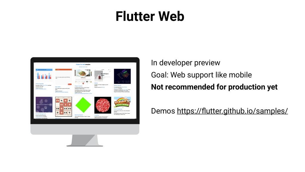Flutter Web In developer preview Goal: Web supp...