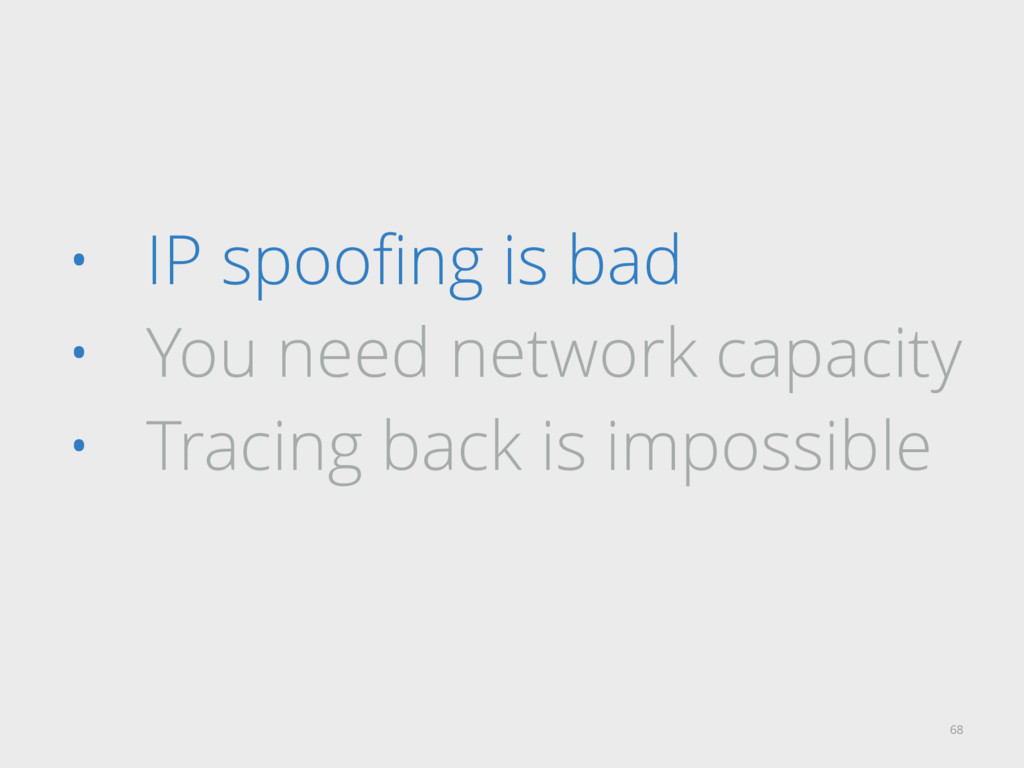 • IP spoofing is bad • You need network capacity...