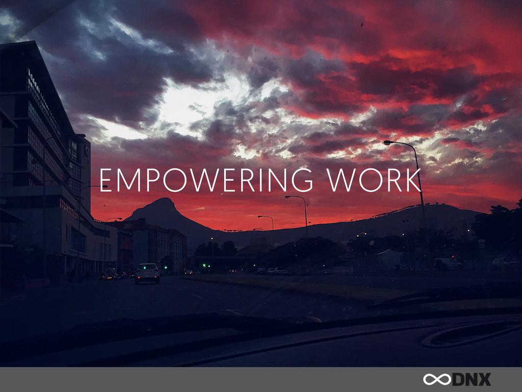 EMPOWERING WORK