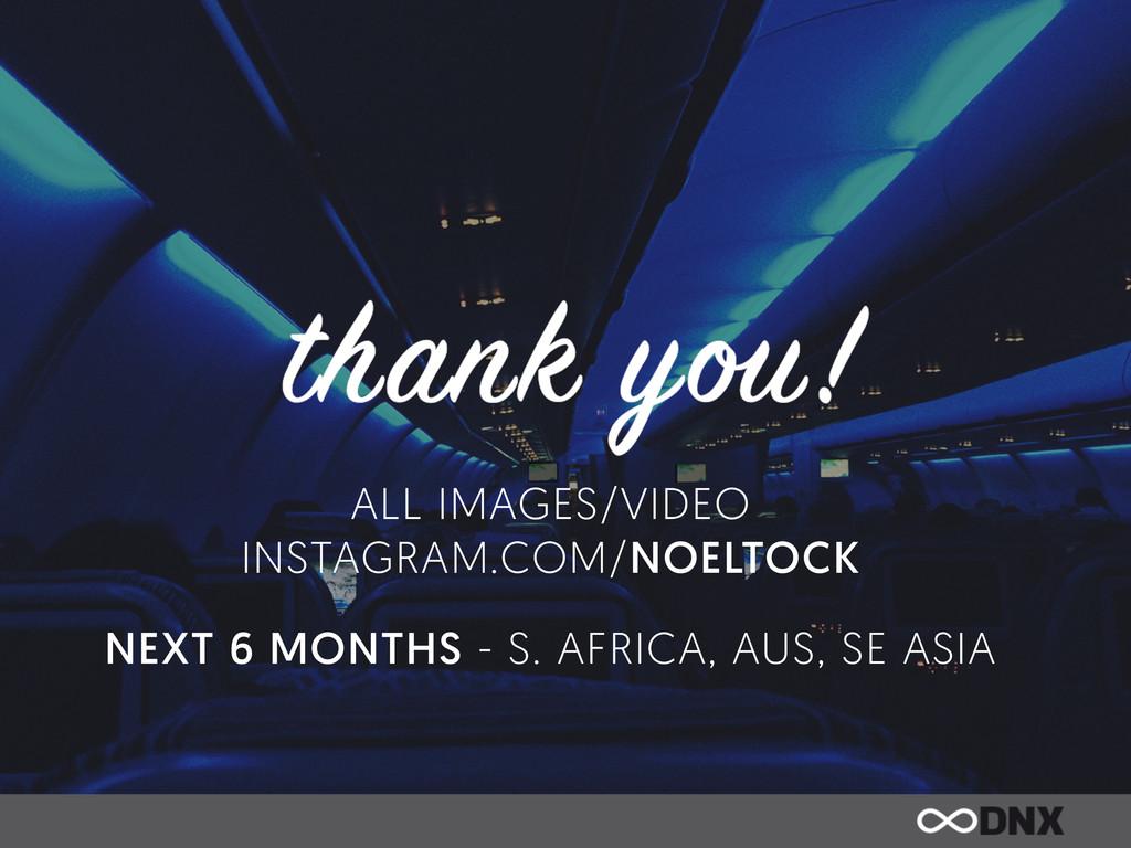 ALL IMAGES/VIDEO INSTAGRAM.COM/NOELTOCK NEXT 6 ...