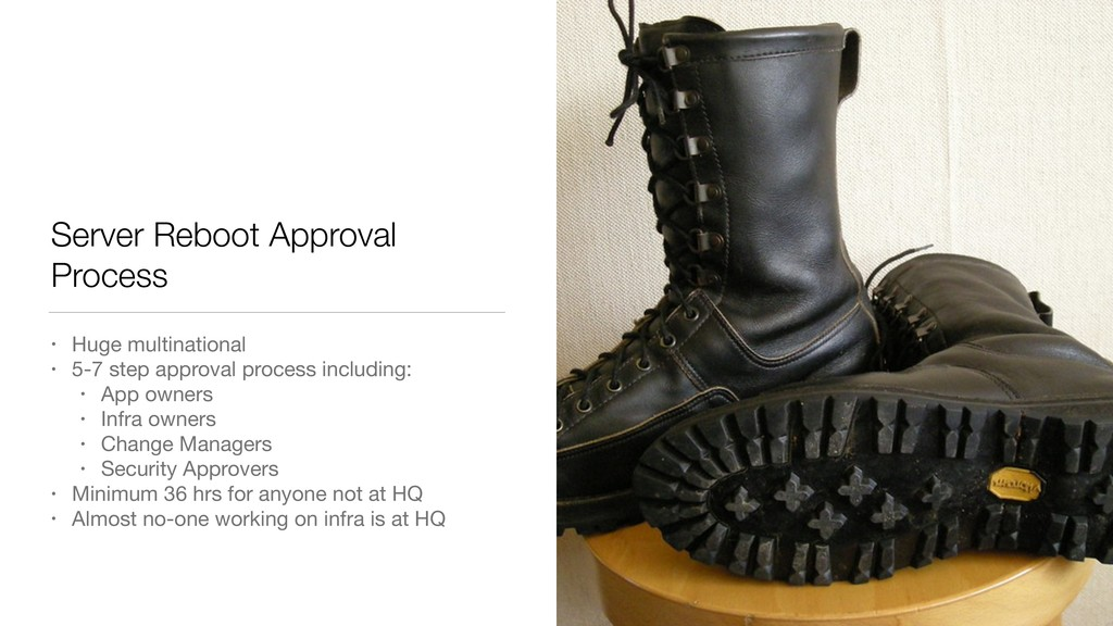 Server Reboot Approval Process • Huge multinati...