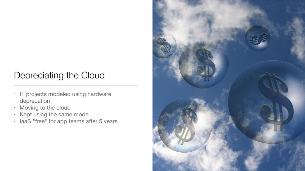 Depreciating the Cloud • IT projects modeled us...