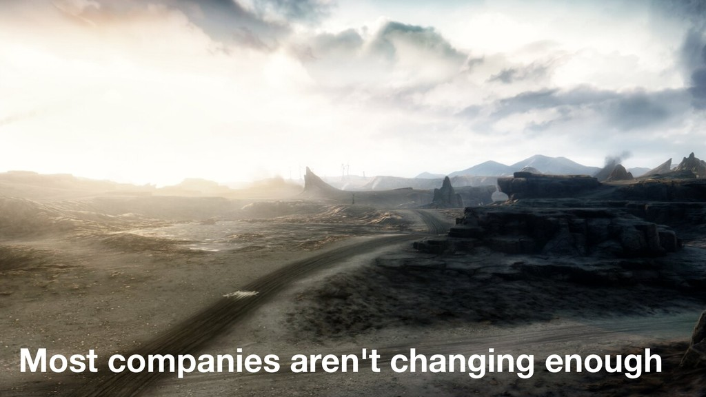 Most companies aren't changing enough