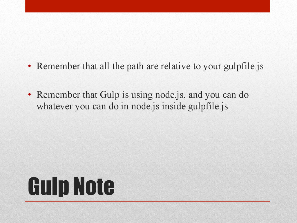 Gulp Note • Remember that all the path are rel...