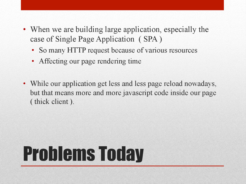 Problems Today • When we are building large ap...