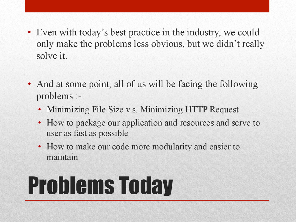 Problems Today • Even with today's best practi...