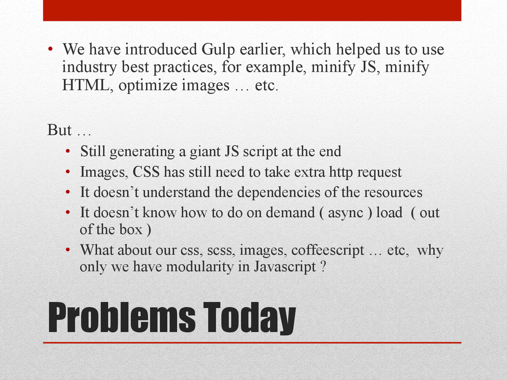 Problems Today • We have introduced Gulp earli...