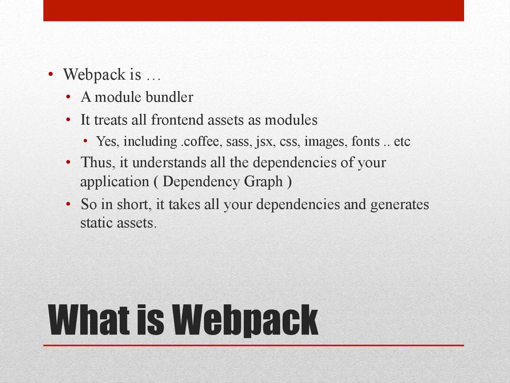 What is Webpack • Webpack is … • A module bun...