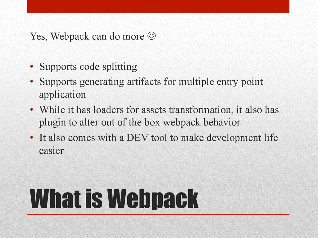 What is Webpack Yes, Webpack can do more J • ...