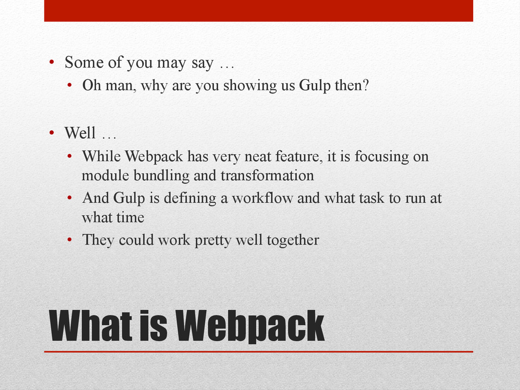 What is Webpack • Some of you may say … • Oh ...