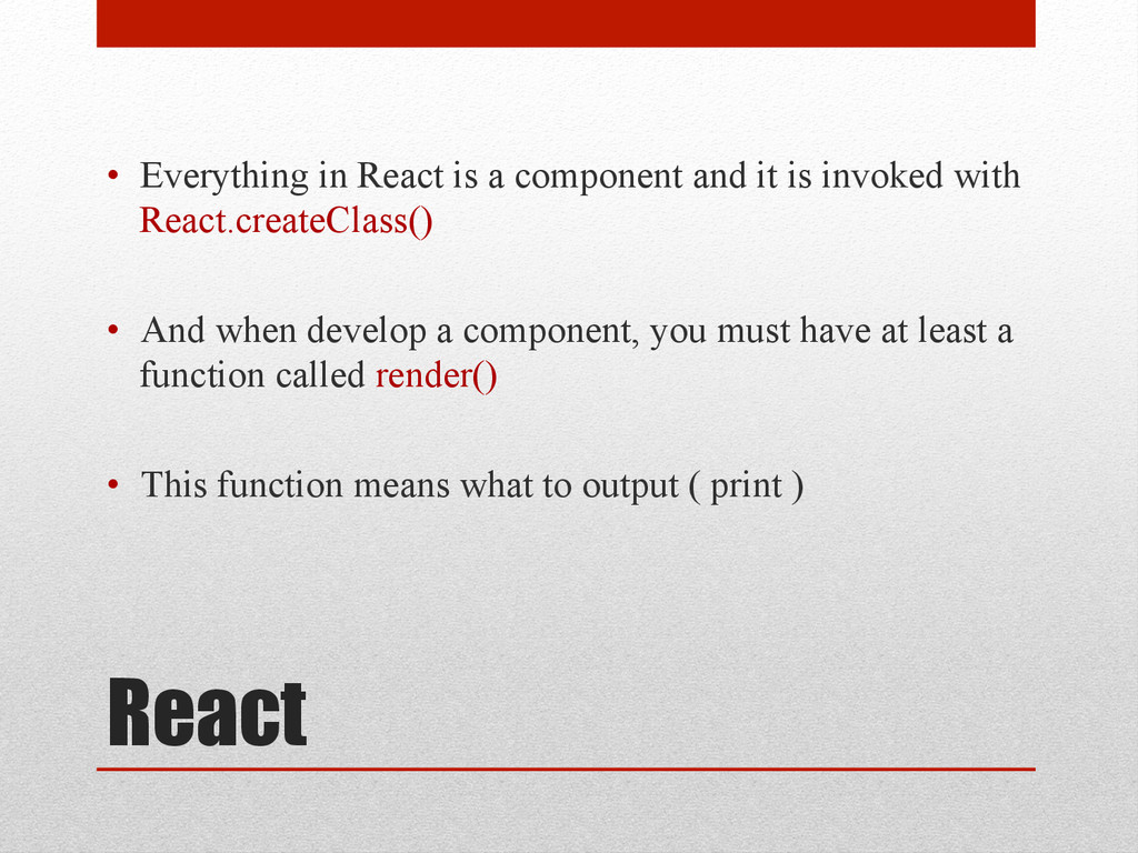 React • Everything in React is a component and...