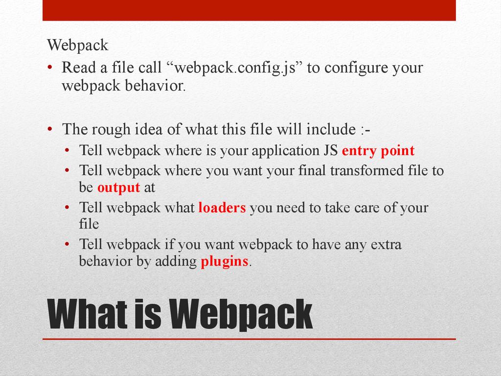 "What is Webpack Webpack • Read a file call ""we..."