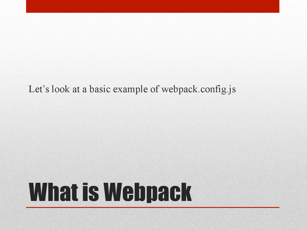 What is Webpack Let's look at a basic example o...