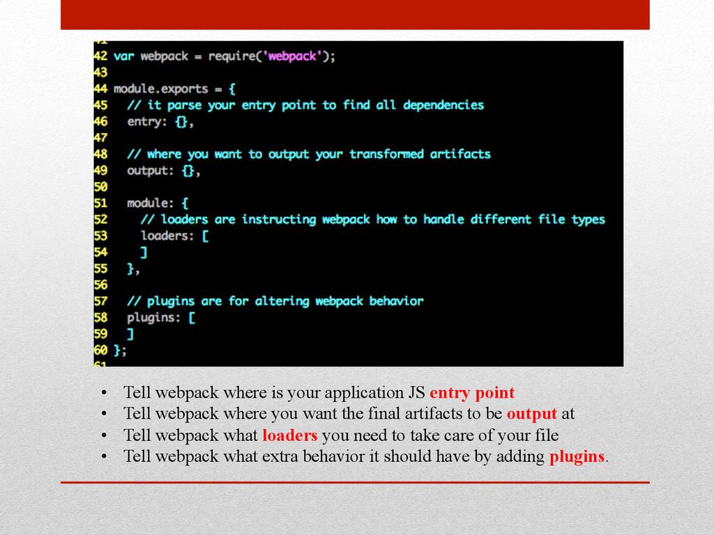 • Tell webpack where is your application JS en...