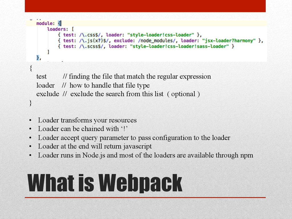 What is Webpack { test // finding the file that...