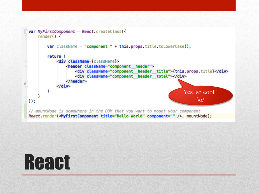 React Yes, so cool ! \o/