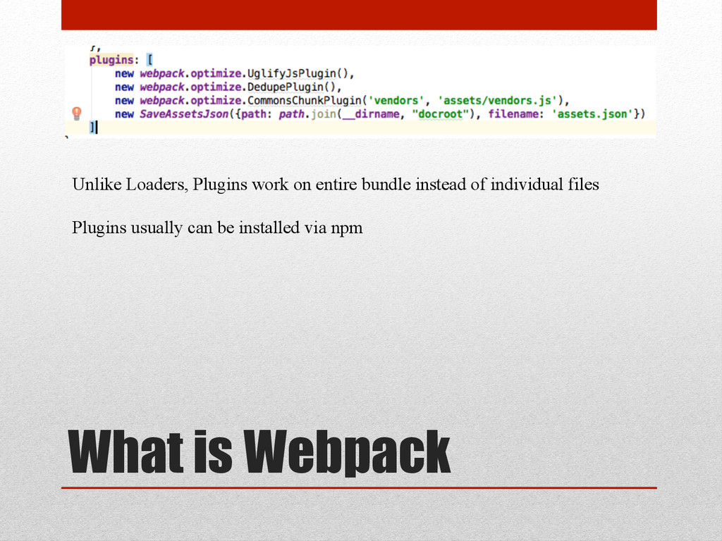 What is Webpack Unlike Loaders, Plugins work on...