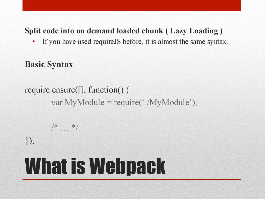 What is Webpack Split code into on demand loade...